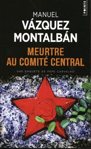 Manuel Vázquez Montalbán - Meurtre au Comité central.