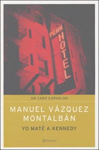 Manuel Vázquez Montalbán - Yo maté a Kennedy.