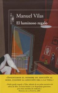 Manuel Vilas - El luminoso regalo.
