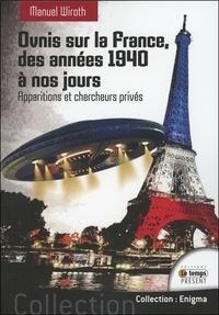 Ovnis sur la France, histoire et étude du phénomène des années 1940 à nos jours - Tome 1, Apparitions et chercheurs privés.pdf