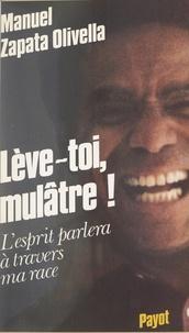 Manuel Zapata Olivella - Lève-toi, mulâtre ! - L'esprit parlera à travers ma race.