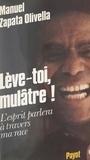 Manuel Zapata Olivella et Claude Bourguignon - Lève-toi mulâtre ! - L'esprit parlera à travers ma race.