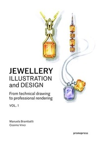 Manuela Brambatti et Cosimo Vinci - Jewellery illustration and design - From technical drawing to professional rendering. Volume 1.