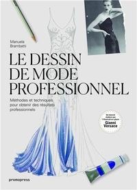 Manuela Brambatti - Le dessin de mode professionnel - Méthodes et techniques pour obtenir des résultats professionnels.