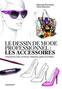 Manuela Brambatti et Fabio Menconi - Le dessin de mode professionnel - Les accessoires.