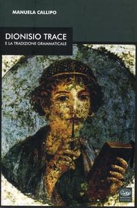 Manuela Callipo - Dionisio Trace e la tradizione grammaticale.