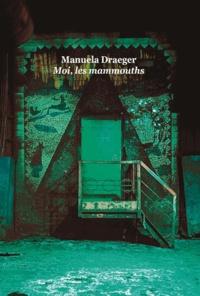 Manuela Draeger - Moi, les mammouths.