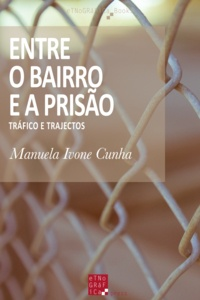 Manuela Ivone Cunha - Entre o Bairro e a Prisão - Tráfico e trajectos.