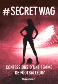 # Secret WAG - Confessions dune femme de footballeurs.pdf