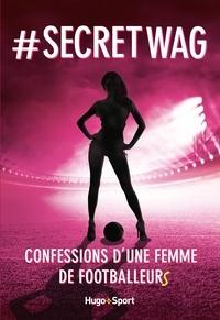 Manuela - # Secret WAG - Confessions d'une femme de footballeurs.