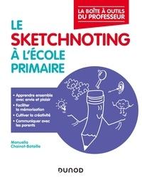 Manuella Chainot-Bataille - Le sketchnoting à l'école primaire - Enseigner et communiquer avec la pensée visuelle.