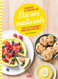 Manuella Chantepie et Fabrice Besse - Desserts et goûters aux sucres naturels - Tous les classiques sans sucre raffiné !.