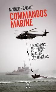 Manuelle Calmat - Commandos Marine - Des hommes au coeur des tempêtes.
