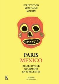 Manuelle Calmat de Gmeline - Paris Mexico - Aller-retour gourmand en 50 recettes. Street-food mexicaine maison.