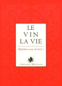 Manuelle de Birman - L'or du vin Tome 3 : Le vin, la vie - Dépêchons-nous de boire !.