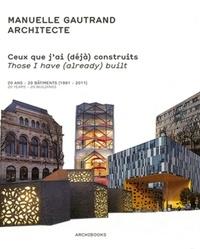 Manuelle Gautrand - Ceux que j'ai (déjà) construits - Oeuvres construites : 20 ans - 20 bâtiments (1991-2011).