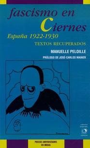 Manuelle Peloille - Fascismo en Ciernes - España 1922-1930, textos recuperados.