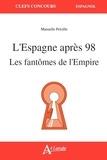 Manuelle Peloille - L'Espagne après 98 - Les fantômes de l'Empire.