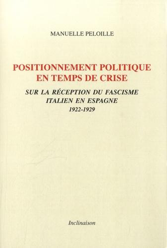 Manuelle Peloille - Positionnement politique en temps de crise - Sur la réception du fascisme italien en Espagne (1922-1929).