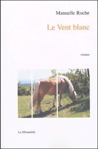 Manuelle Roche - Le Vent blanc.