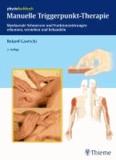 Manuelle Triggerpunkt-Therapie - Myofasziale Schmerzen und Funktionsstörungen erkennen, verstehen und behandeln.