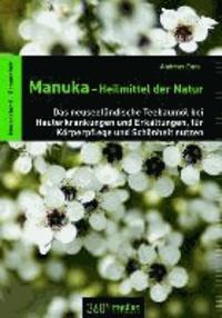 Manuka-Heilmittel der Natur - Das neuseeländische Teebaumöl bei Hauterkrankungen und Erkältungen, für Körperpflege und Schönheit nutzen.