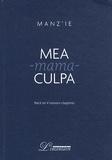 Manz'ie - Mea-mama-culpa - Récit en quatre romans-chapitres.