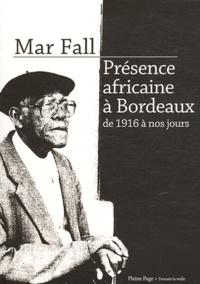 Mar Fall - Présence africaine à Bordeaux - De 1916 à nos jours.
