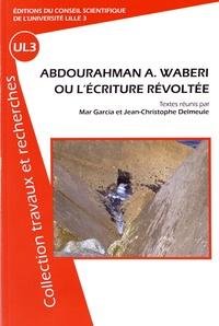 Mar Garcia et Jean-Christophe Delmeule - Abdourahman A. Waberi ou l'écriture révoltée.