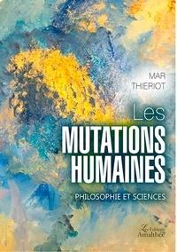Mar Thieriot - Les mutations humaines - Philosophie et sciences.