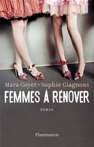 Mara Goyet et Sophie Giagnoni - Femmes à rénover.