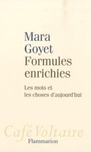Mara Goyet - Formules enrichies - Les mots et les choses d'aujourd'hui.