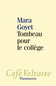 Mara Goyet - Tombeau pour le collège.