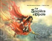 Mara Montebrusco-Gaspari et Sabrina Tobal - La sorcière d'opale.