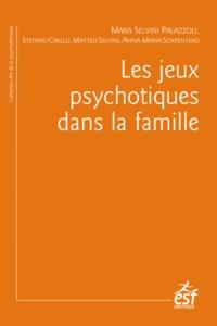 Mara Selvini Palazzoli et Stefano Cirillo - Les jeux psychotiques dans la famille.