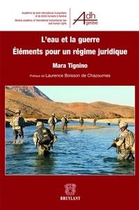 Mara Tignino - L'eau et la guerre - Eléments pour un régime juridique.