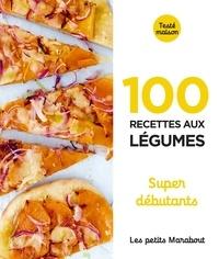 Marabout - 100 recettes aux légumes - Super débutant.