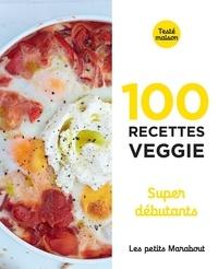 Téléchargez l'ebook gratuit pour kindle 100 recettes veggie super débutants  (French Edition) 9782501148900