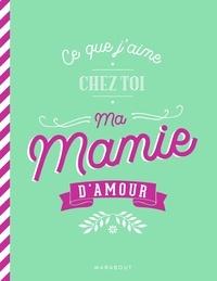 Téléchargement de livres audio sur iTunes Ce que j'aime chez toi ma mamie d'amour par Marabout (Litterature Francaise) 9782501148498