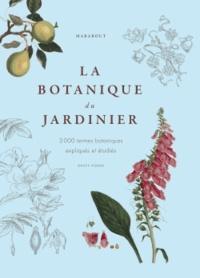 Marabout - La botanique du jardinier - 3 000 termes botaniques expliqués et étudiés.