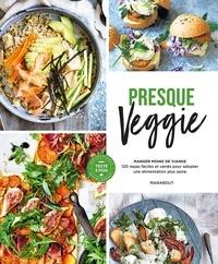 Marabout - Presque veggie - Manger moins de viande. 120 repas faciles et variés pour adopter une alimentation plus saine.
