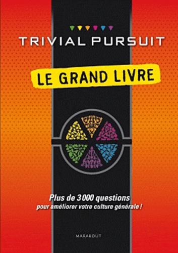 Marabout - Trivial pursuit le grand livre - Plus de 3000 questions pour améliorer votre culture générale !.