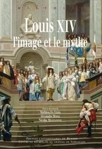 Nicolas Milovanovic - Louis XIV, l'image et le mythe.