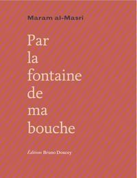Maram Al-Masri et Bruno Doucey - Par la fontaine de ma bouche.