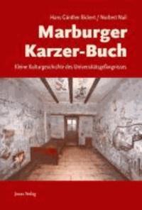 Marburger Karzer-Buch - Kleine Kulturgeschichte des Universitätsgefängnisses.