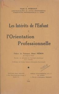 Marc-Édmond Morgaut et Henri Piéron - Les intérêts de l'enfant et l'orientation professionnelle.