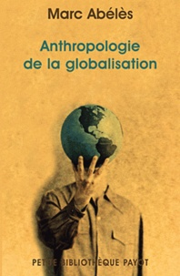 Marc Abélès - Anthropologie de la globalisation.