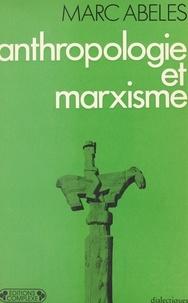 Marc Abélès - Anthropologie et marxisme.