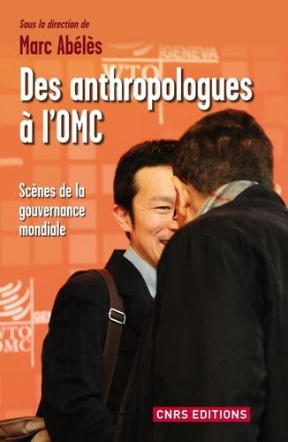 Des anthropologues à l'OMC. Scènes de la gouvernance mondiale