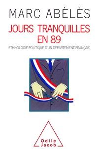 Marc Abélès - JOURS TRANQUILLES EN 89. - Ethnologie politique d'un département français.